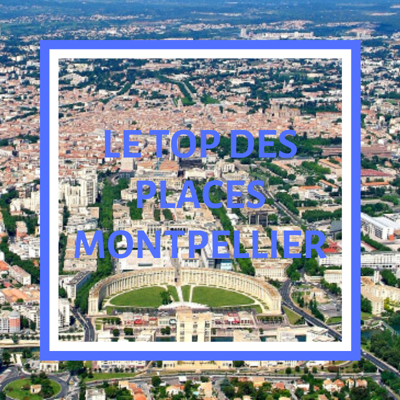 Le top des places de Montpellier